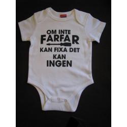 Baby bodys med texten OM INTE FARFAR KAN FIXA DET KAN INGEN 100 % bomull